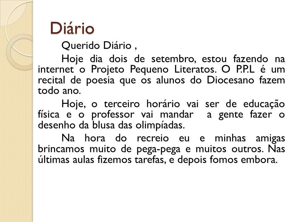 Diário Querido Diário, Hoje dia dois de setembro, estou fazendo na internet o Projeto Pequeno Literatos. O P.P.L é um recital de poesia que os alunos