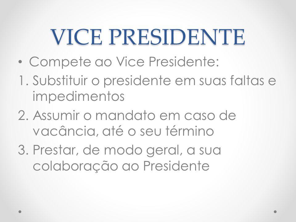 VICE PRESIDENTE Compete ao Vice Presidente: 1.Substituir o presidente em suas faltas e impedimentos 2.Assumir o mandato em caso de vacância, até o seu