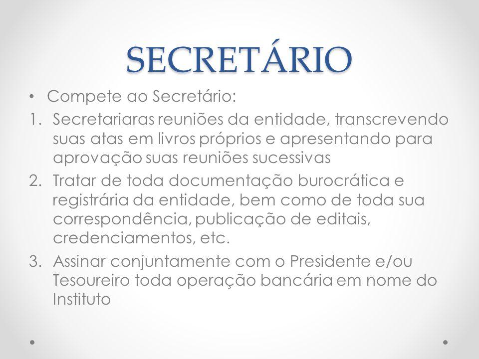SECRETÁRIO Compete ao Secretário: 1.Secretariaras reuniões da entidade, transcrevendo suas atas em livros próprios e apresentando para aprovação suas