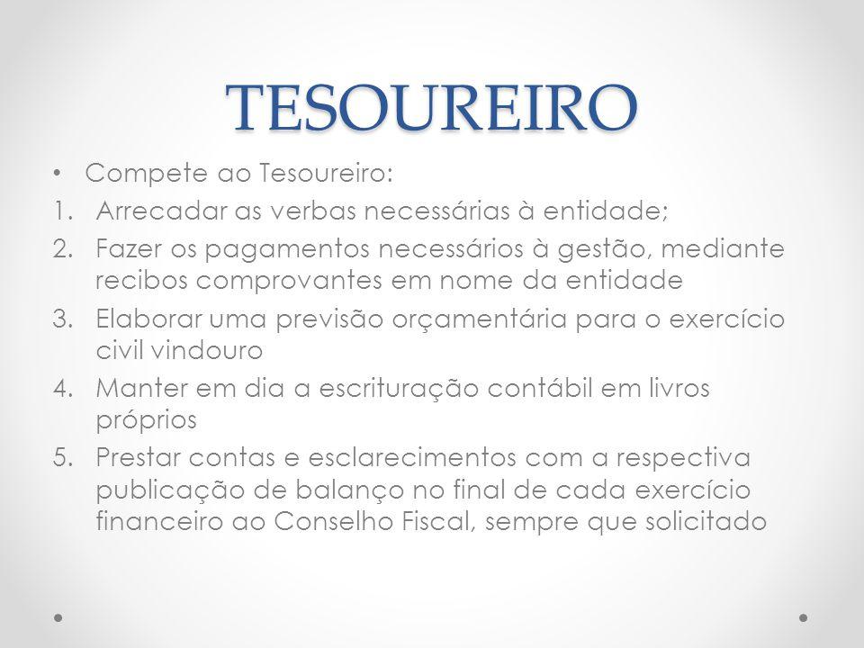 TESOUREIRO Compete ao Tesoureiro: 1.Arrecadar as verbas necessárias à entidade; 2.Fazer os pagamentos necessários à gestão, mediante recibos comprovan