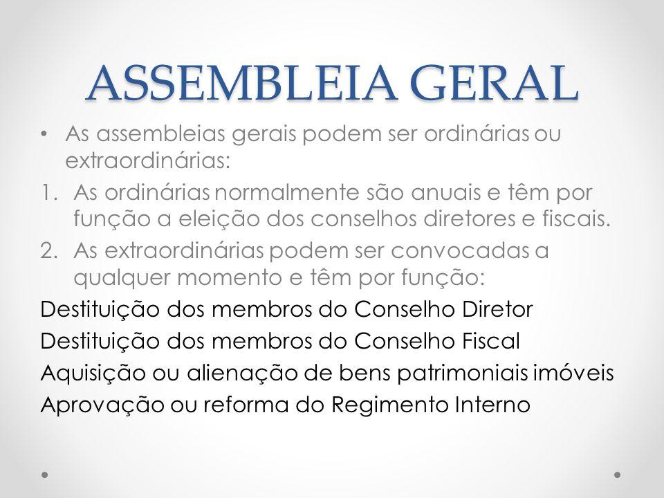 ASSEMBLEIA GERAL As assembleias gerais podem ser ordinárias ou extraordinárias: 1.As ordinárias normalmente são anuais e têm por função a eleição dos