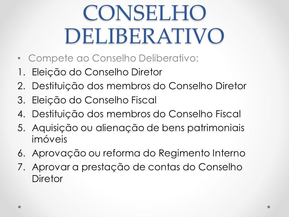 CONSELHO DELIBERATIVO Compete ao Conselho Deliberativo: 1.Eleição do Conselho Diretor 2.Destituição dos membros do Conselho Diretor 3.Eleição do Conse