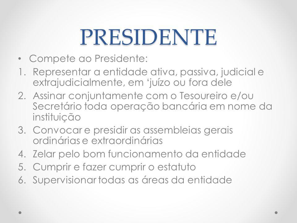 PRESIDENTE Compete ao Presidente: 1.Representar a entidade ativa, passiva, judicial e extrajudicialmente, em 'juízo ou fora dele 2.Assinar conjuntamen