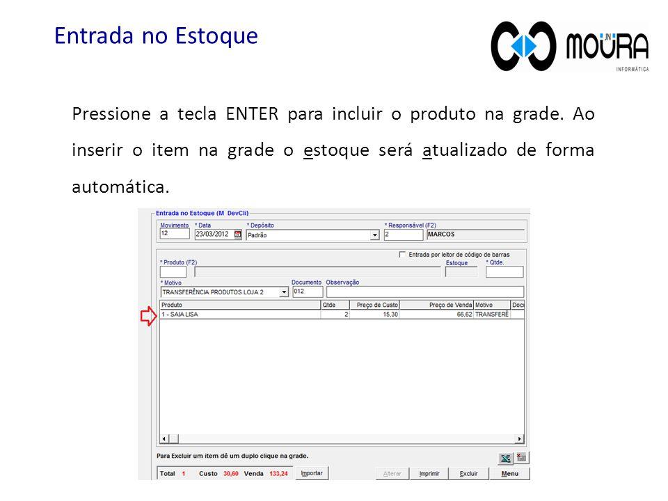 Pressione a tecla ENTER para incluir o produto na grade. Ao inserir o item na grade o estoque será atualizado de forma automática. Entrada no Estoque