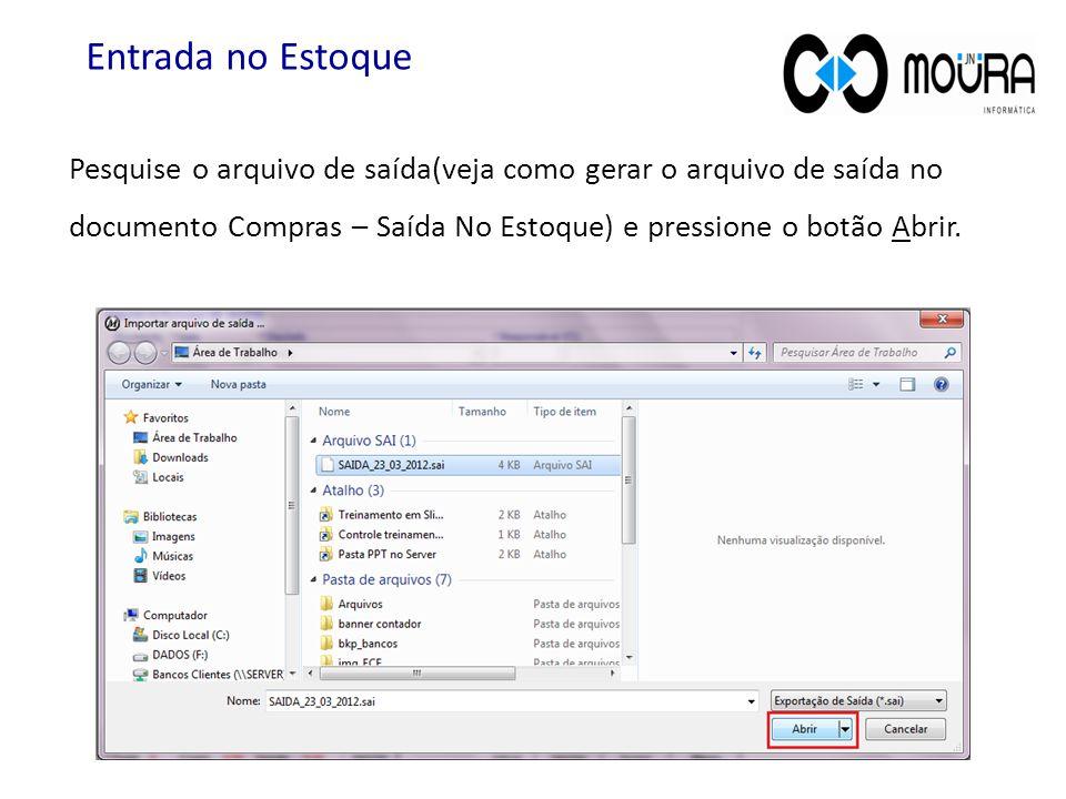 Pesquise o arquivo de saída(veja como gerar o arquivo de saída no documento Compras – Saída No Estoque) e pressione o botão Abrir. Entrada no Estoque