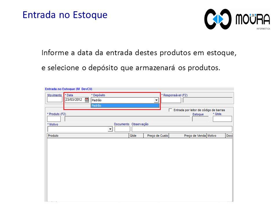 Informe a data da entrada destes produtos em estoque, e selecione o depósito que armazenará os produtos. Entrada no Estoque