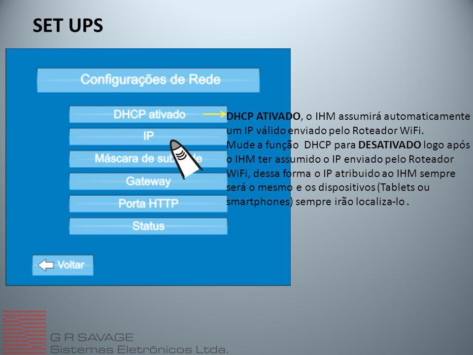 SET UPS DHCP ATIVADO, o IHM assumirá automaticamente um IP válido enviado pelo Roteador WiFi. Mude a função DHCP para DESATIVADO logo após o IHM ter a