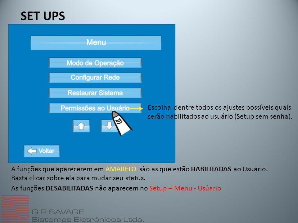 SET UPS Escolha dentre todos os ajustes possíveis quais serão habilitados ao usuário (Setup sem senha). A funções que aparecerem em AMARELO são as que