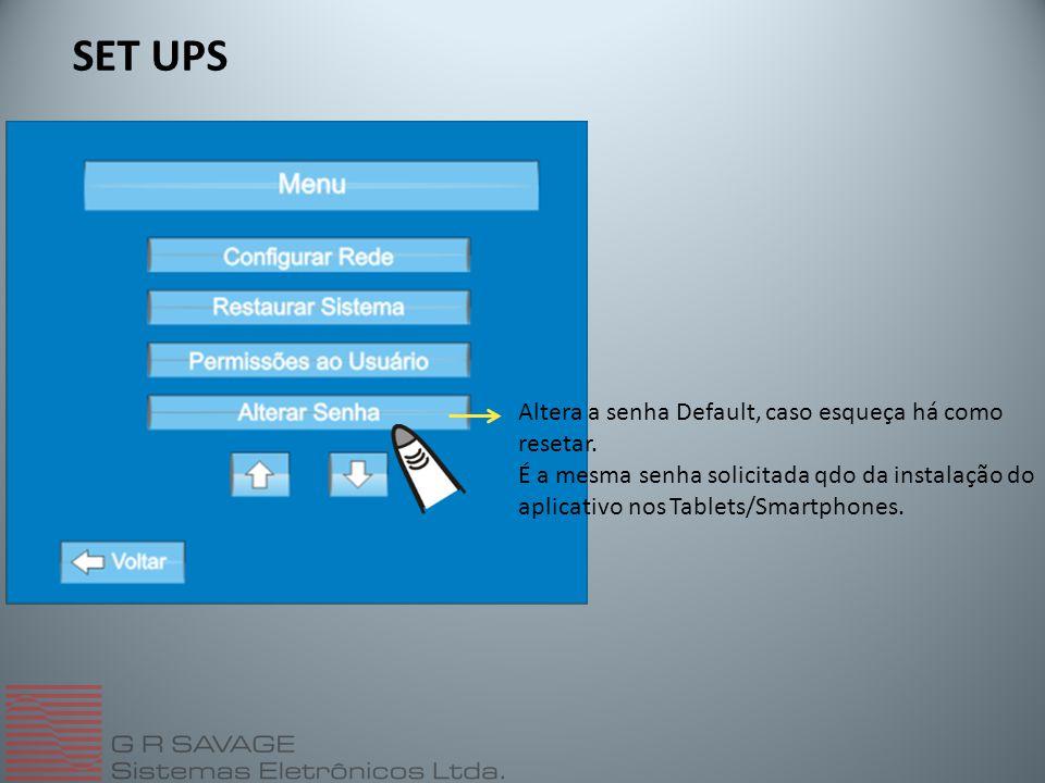 SET UPS Altera a senha Default, caso esqueça há como resetar. É a mesma senha solicitada qdo da instalação do aplicativo nos Tablets/Smartphones.