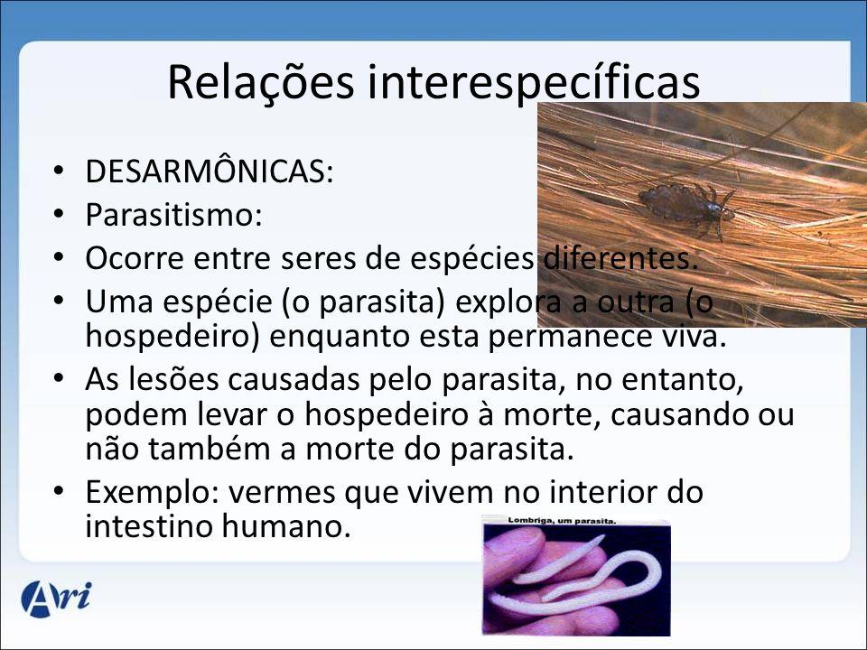 Relações interespecíficas DESARMÔNICAS: Parasitismo: Ocorre entre seres de espécies diferentes.