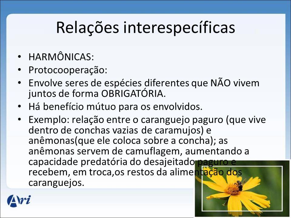 Relações interespecíficas HARMÔNICAS: Protocooperação: Envolve seres de espécies diferentes que NÃO vivem juntos de forma OBRIGATÓRIA.