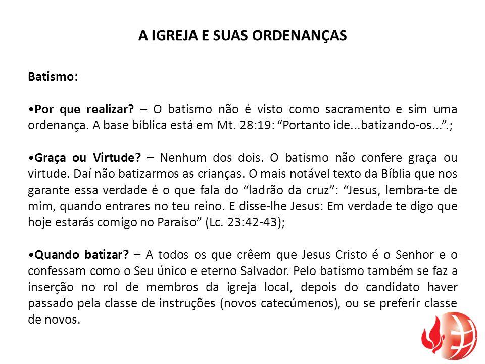 """A IGREJA E SUAS ORDENANÇAS Batismo: Por que realizar? – O batismo não é visto como sacramento e sim uma ordenança. A base bíblica está em Mt. 28:19: """""""