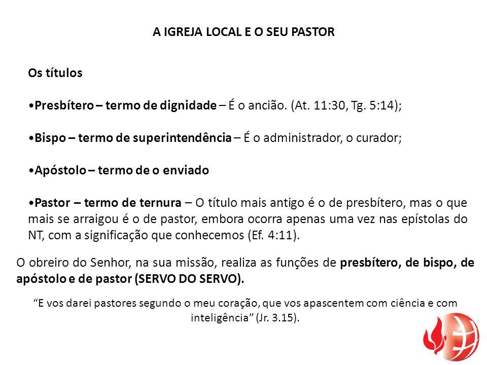 Os títulos Presbítero – termo de dignidade – É o ancião. (At. 11:30, Tg. 5:14); Bispo – termo de superintendência – É o administrador, o curador; Após