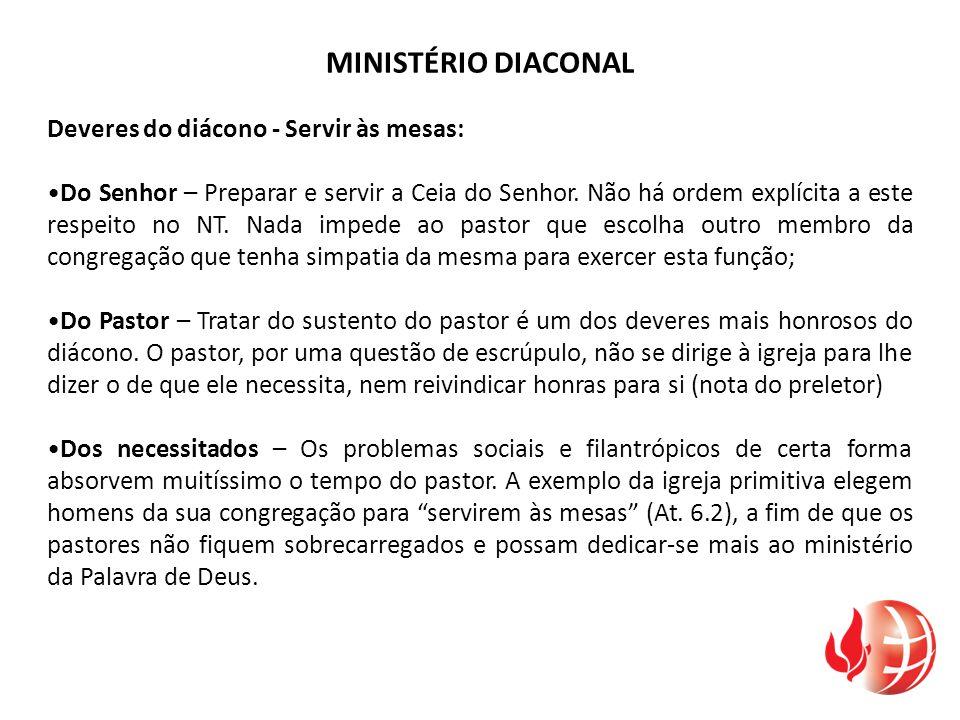 Deveres do diácono - Servir às mesas: Do Senhor – Preparar e servir a Ceia do Senhor. Não há ordem explícita a este respeito no NT. Nada impede ao pas