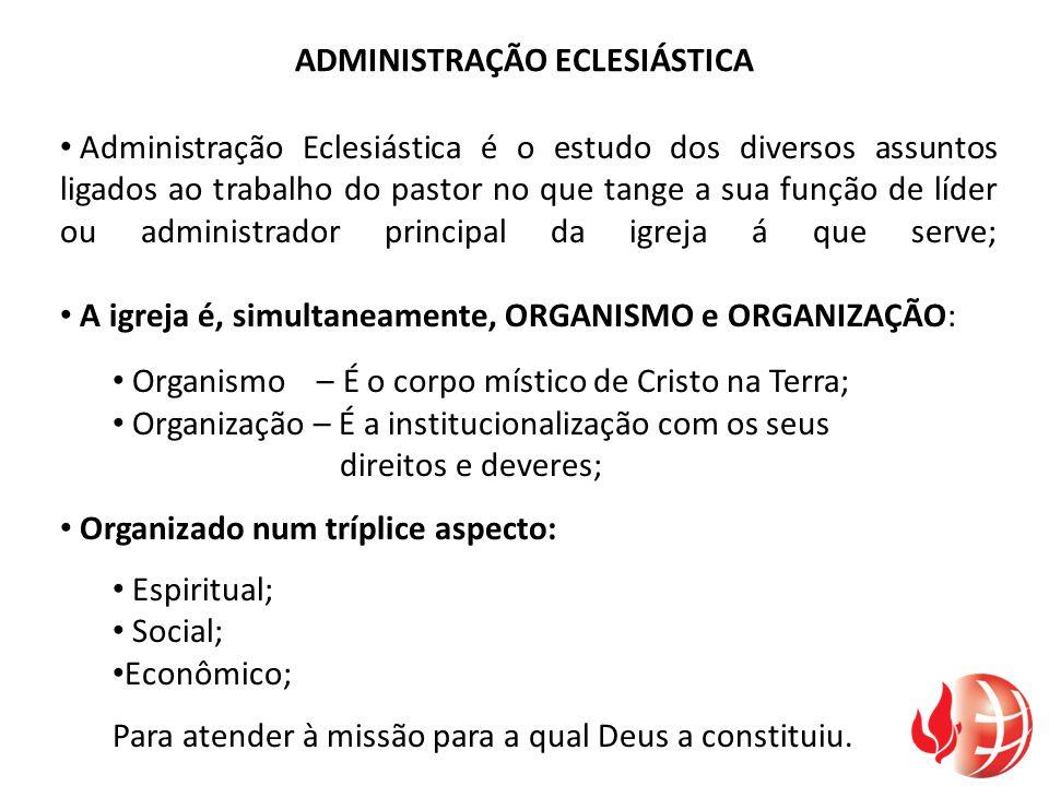 ADMINISTRAÇÃO ECLESIÁSTICA Administração Eclesiástica é o estudo dos diversos assuntos ligados ao trabalho do pastor no que tange a sua função de líde