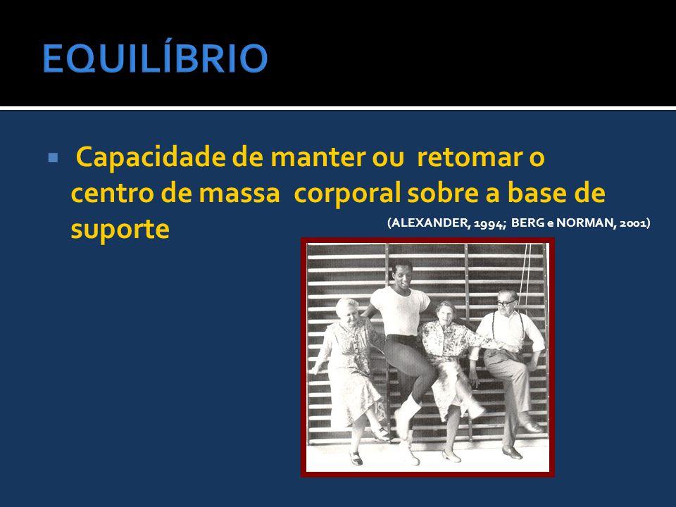  Capacidade de manter ou retomar o centro de massa corporal sobre a base de suporte (ALEXANDER, 1994; BERG e NORMAN, 2001)