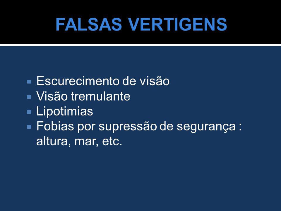  Escurecimento de visão  Visão tremulante  Lipotimias  Fobias por supressão de segurança : altura, mar, etc.