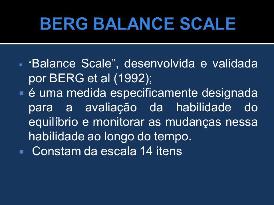 """ """" Balance Scale"""", desenvolvida e validada por BERG et al (1992);  é uma medida especificamente designada para a avaliação da habilidade do equilíbr"""