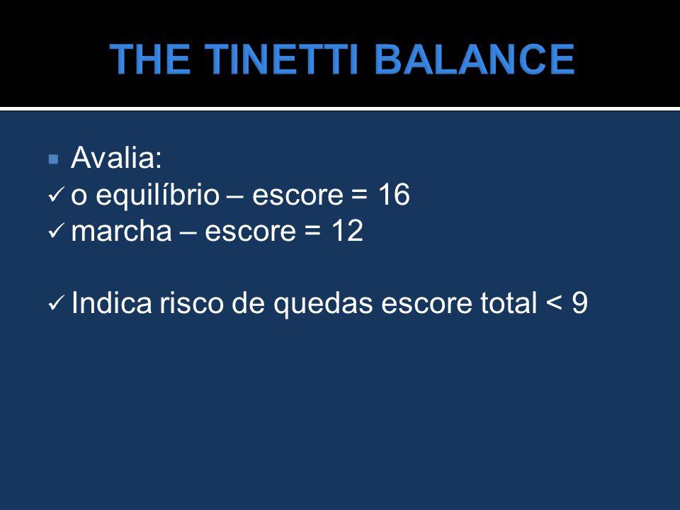  Avalia: o equilíbrio – escore = 16 marcha – escore = 12 Indica risco de quedas escore total < 9