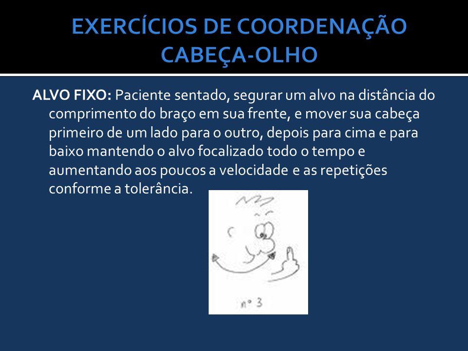 ALVO FIXO: Paciente sentado, segurar um alvo na distância do comprimento do braço em sua frente, e mover sua cabeça primeiro de um lado para o outro,