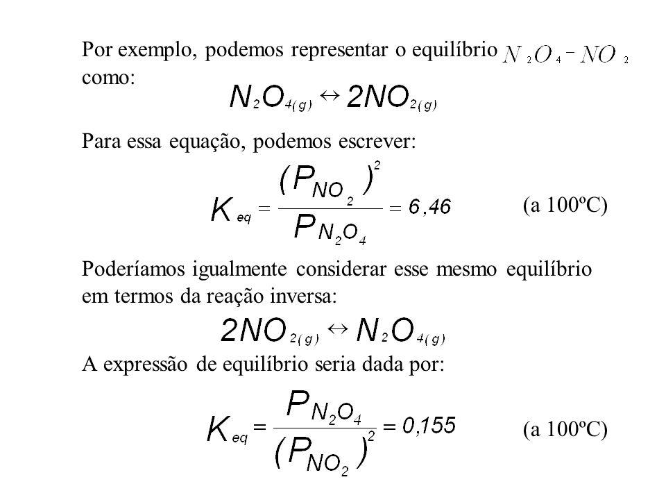 Por exemplo, podemos representar o equilíbrio como: Para essa equação, podemos escrever: (a 100ºC) Poderíamos igualmente considerar esse mesmo equilíb
