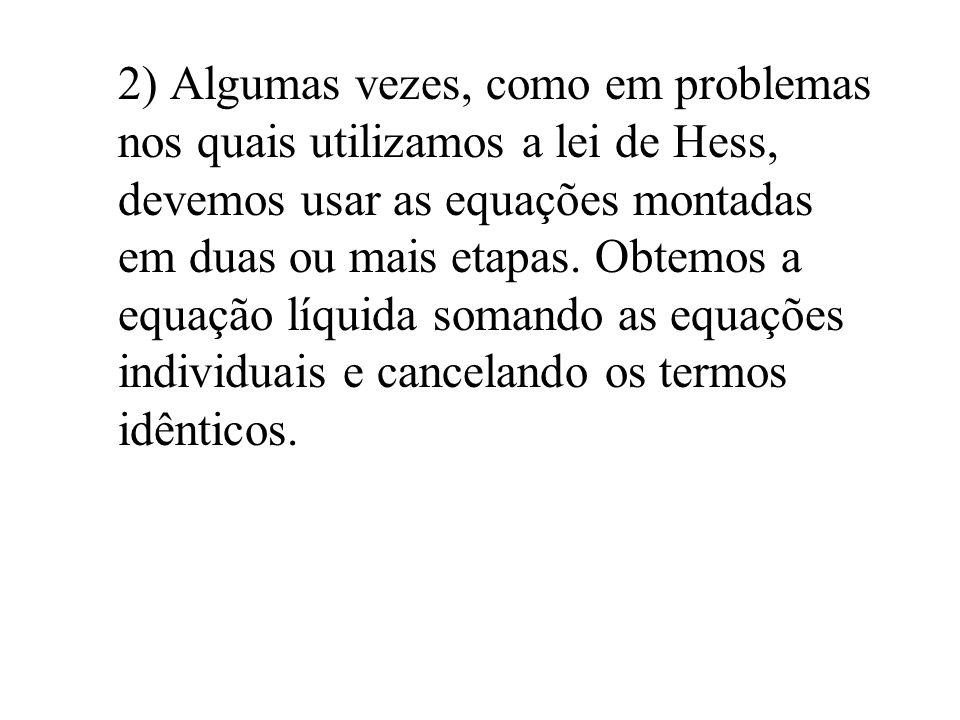 2) Algumas vezes, como em problemas nos quais utilizamos a lei de Hess, devemos usar as equações montadas em duas ou mais etapas. Obtemos a equação lí