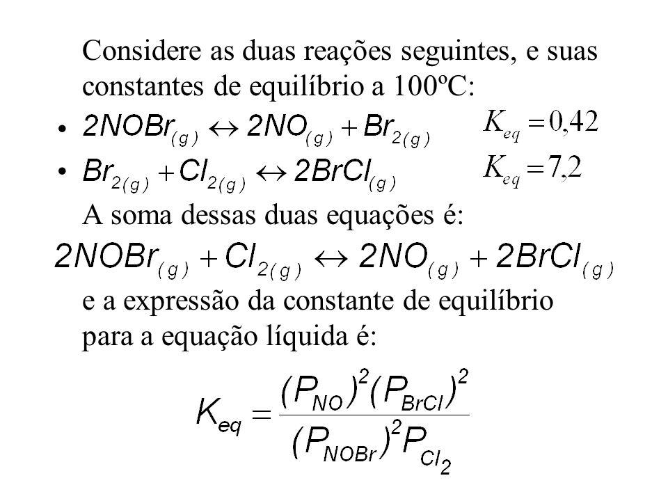 Considere as duas reações seguintes, e suas constantes de equilíbrio a 100ºC: A soma dessas duas equações é: e a expressão da constante de equilíbrio