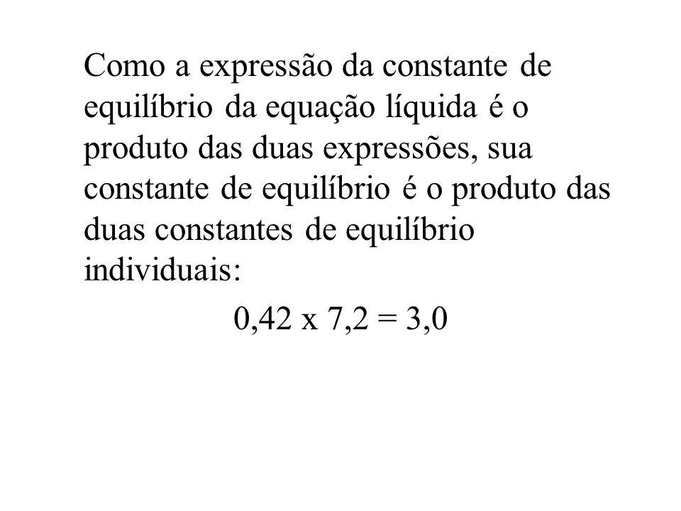 Como a expressão da constante de equilíbrio da equação líquida é o produto das duas expressões, sua constante de equilíbrio é o produto das duas const