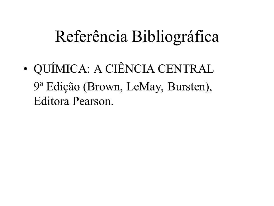 Referência Bibliográfica QUÍMICA: A CIÊNCIA CENTRAL 9ª Edição (Brown, LeMay, Bursten), Editora Pearson.