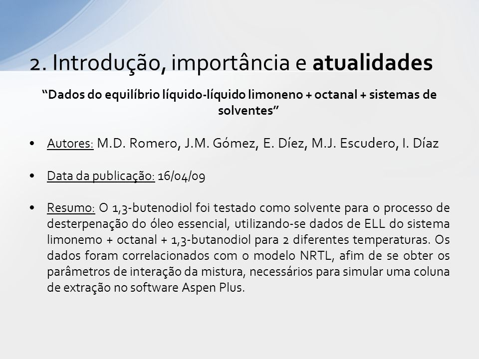 Dados do equilíbrio líquido-líquido limoneno + octanal + sistemas de solventes Autores: M.D.