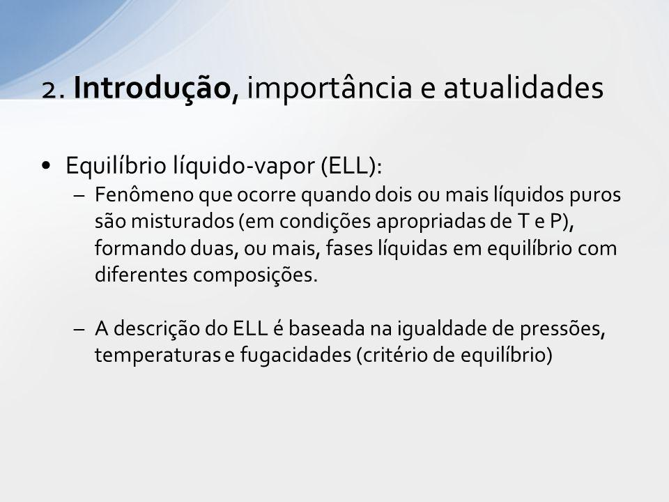 Equilíbrio líquido-vapor (ELL): –Fenômeno que ocorre quando dois ou mais líquidos puros são misturados (em condições apropriadas de T e P), formando duas, ou mais, fases líquidas em equilíbrio com diferentes composições.