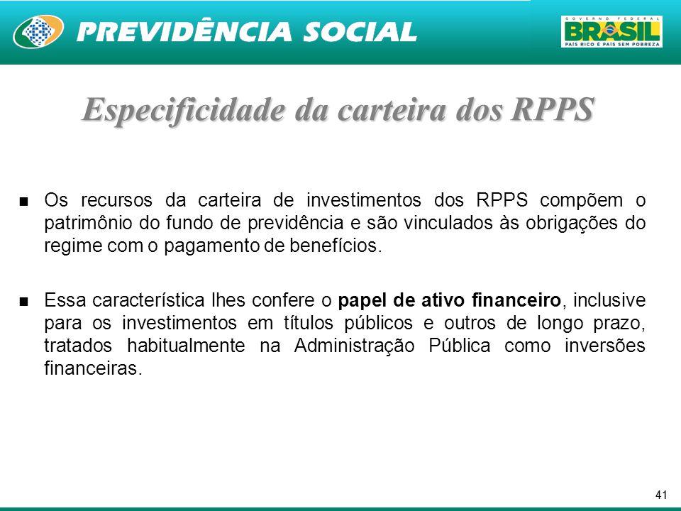 41 Especificidade da carteira dos RPPS Os recursos da carteira de investimentos dos RPPS compõem o patrimônio do fundo de previdência e são vinculados às obrigações do regime com o pagamento de benefícios.