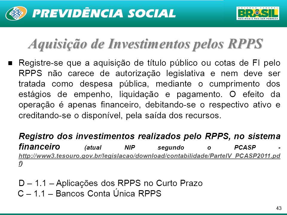 43 Aquisição de Investimentos pelos RPPS Registre-se que a aquisição de título público ou cotas de FI pelo RPPS não carece de autorização legislativa e nem deve ser tratada como despesa pública, mediante o cumprimento dos estágios de empenho, liquidação e pagamento.
