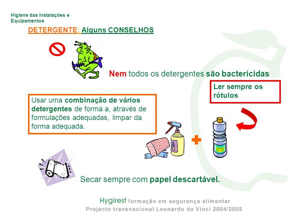Higiene das Instalações e Equipamentos DETERGENTE: Alguns CONSELHOS Nem todos os detergentes são bactericidas Secar sempre com papel descartável.