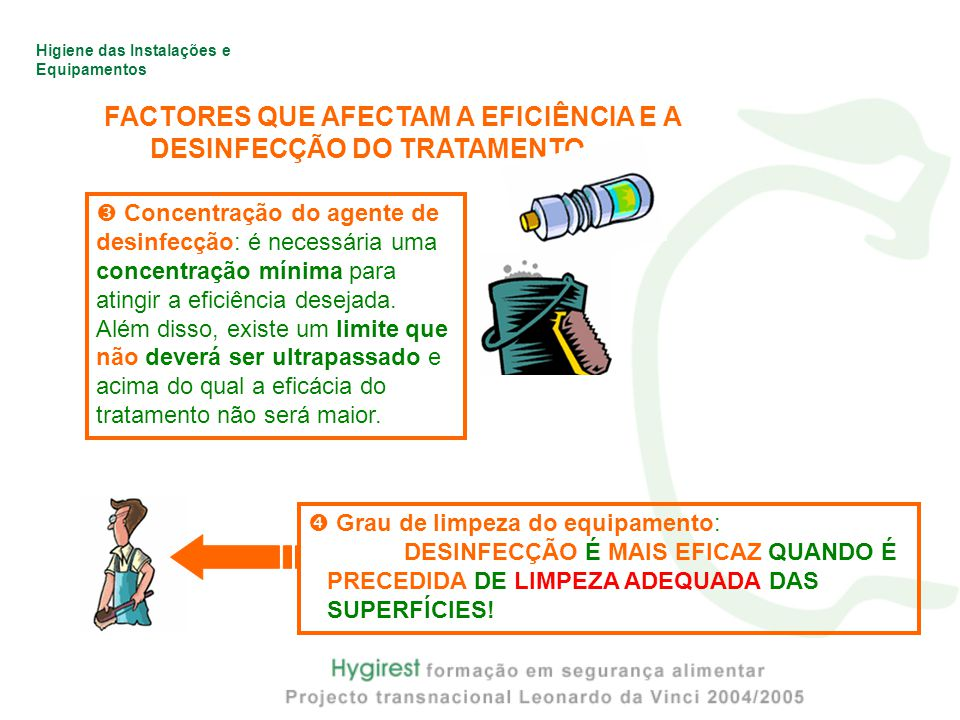 Higiene das Instalações e Equipamentos FACTORES QUE AFECTAM A EFICIÊNCIA E A DESINFECÇÃO DO TRATAMENTO  Concentração do agente de desinfecção: é necessária uma concentração mínima para atingir a eficiência desejada.