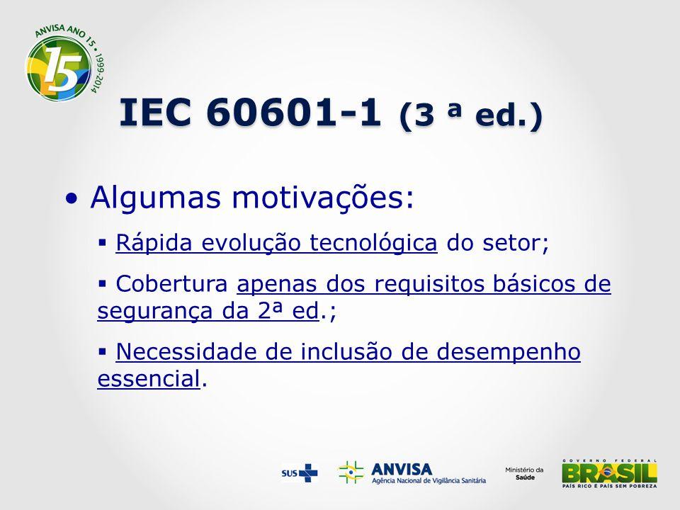 IEC 60601-1 (3 ª ed.) Algumas motivações:  Rápida evolução tecnológica do setor;  Cobertura apenas dos requisitos básicos de segurança da 2ª ed.;  Necessidade de inclusão de desempenho essencial.