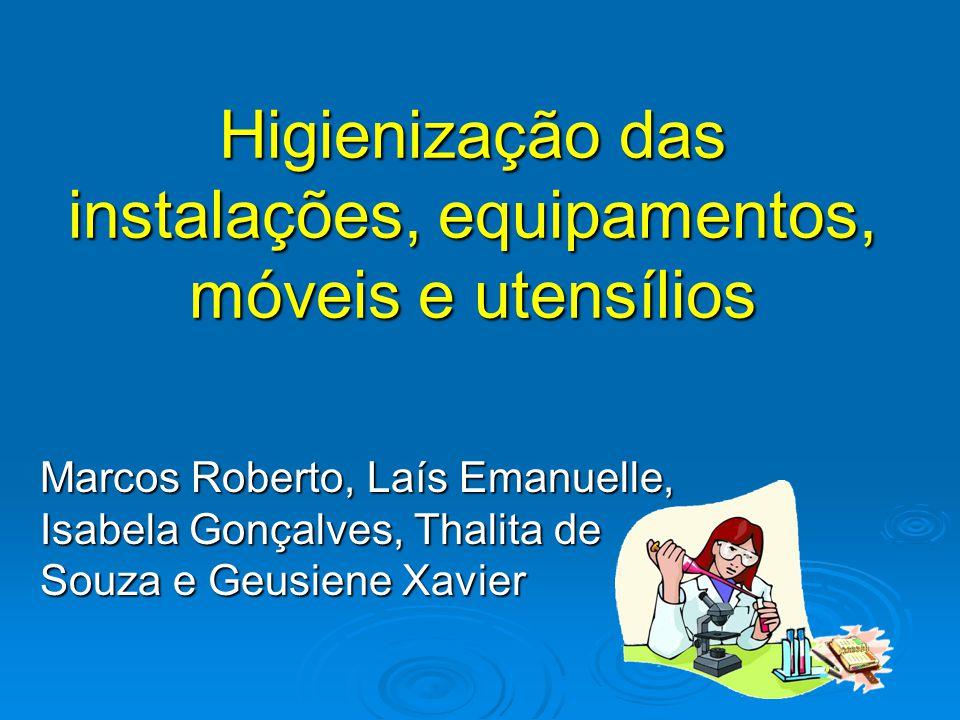 Higienização das instalações, equipamentos, móveis e utensílios Marcos Roberto, Laís Emanuelle, Isabela Gonçalves, Thalita de Souza e Geusiene Xavier