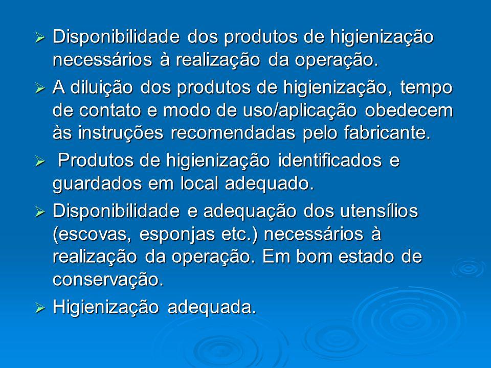  Disponibilidade dos produtos de higienização necessários à realização da operação.  A diluição dos produtos de higienização, tempo de contato e mod