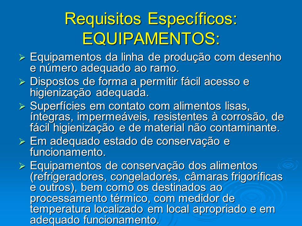 Requisitos Específicos: EQUIPAMENTOS:  Equipamentos da linha de produção com desenho e número adequado ao ramo.  Dispostos de forma a permitir fácil