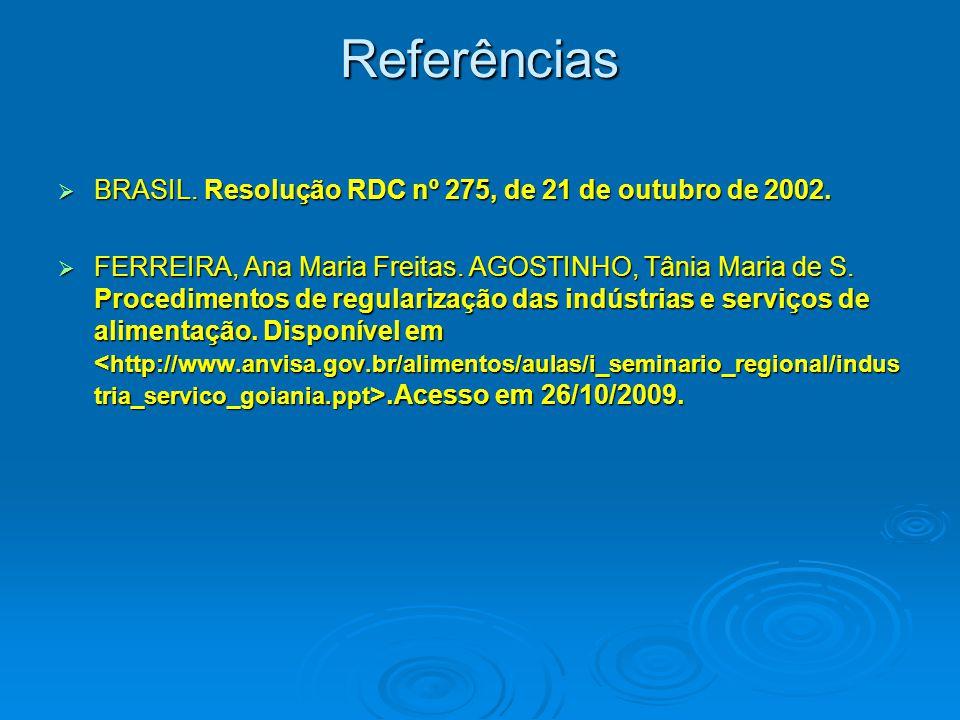 Referências  BRASIL. Resolução RDC nº 275, de 21 de outubro de 2002.  FERREIRA, Ana Maria Freitas. AGOSTINHO, Tânia Maria de S. Procedimentos de reg