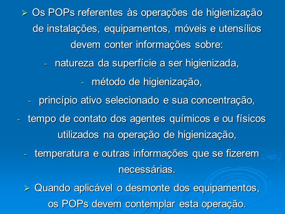  Os POPs referentes às operações de higienização de instalações, equipamentos, móveis e utensílios devem conter informações sobre: - natureza da supe