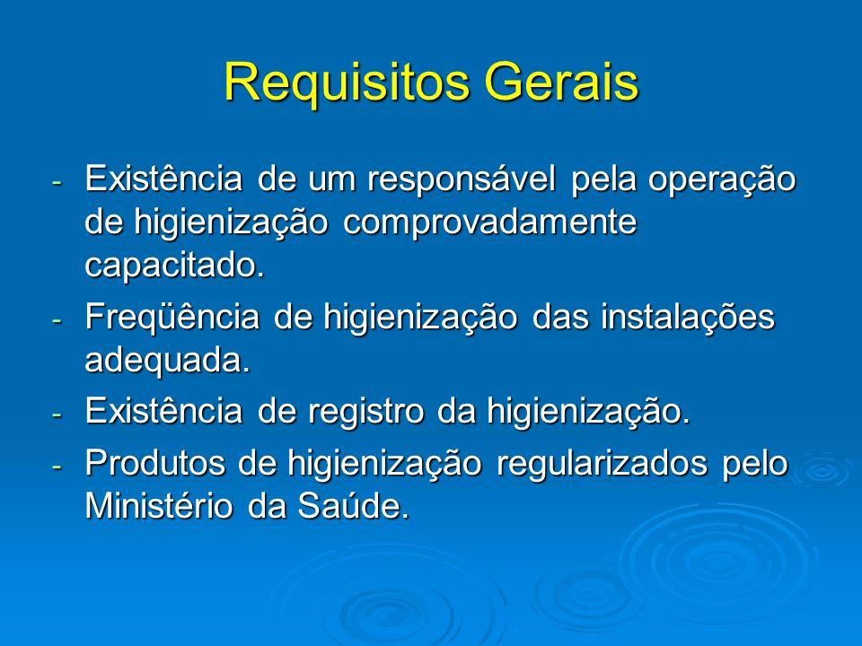 Requisitos Gerais - Existência de um responsável pela operação de higienização comprovadamente capacitado. - Freqüência de higienização das instalaçõe