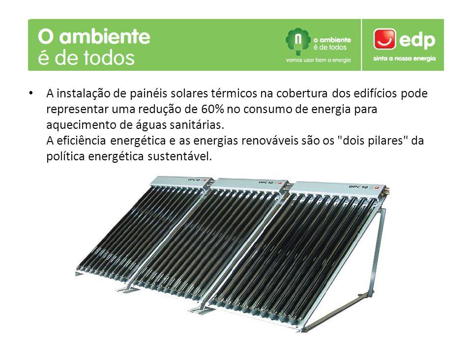 A instalação de painéis solares térmicos na cobertura dos edifícios pode representar uma redução de 60% no consumo de energia para aquecimento de água