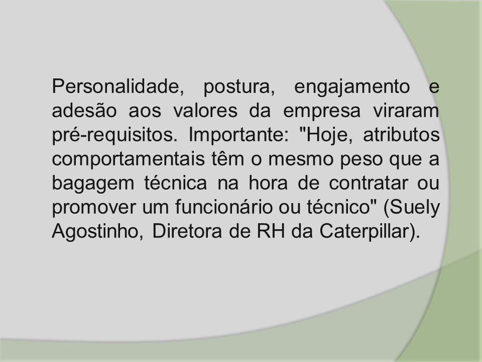 Personalidade, postura, engajamento e adesão aos valores da empresa viraram pré-requisitos. Importante: