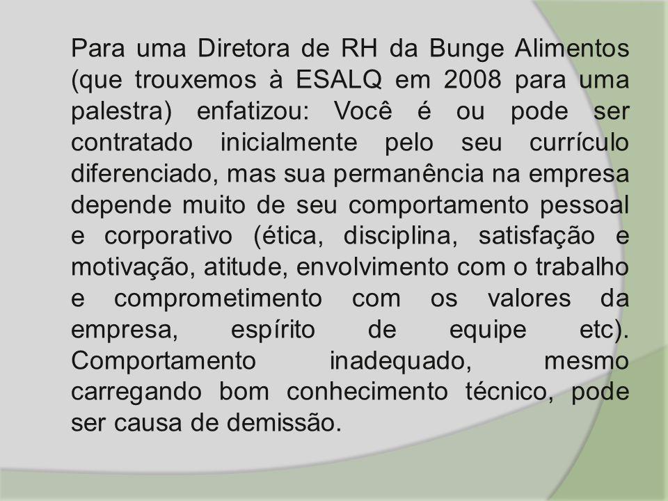 Para uma Diretora de RH da Bunge Alimentos (que trouxemos à ESALQ em 2008 para uma palestra) enfatizou: Você é ou pode ser contratado inicialmente pel