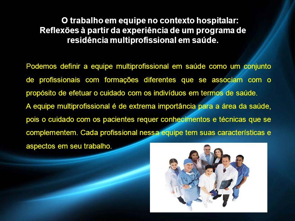O trabalho em equipe no contexto hospitalar: Reflexões à partir da experiência de um programa de residência multiprofissional em saúde. Podemos defini