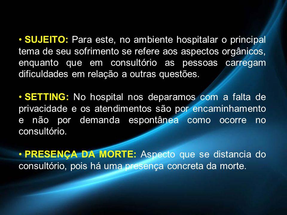 SUJEITO: Para este, no ambiente hospitalar o principal tema de seu sofrimento se refere aos aspectos orgânicos, enquanto que em consultório as pessoas