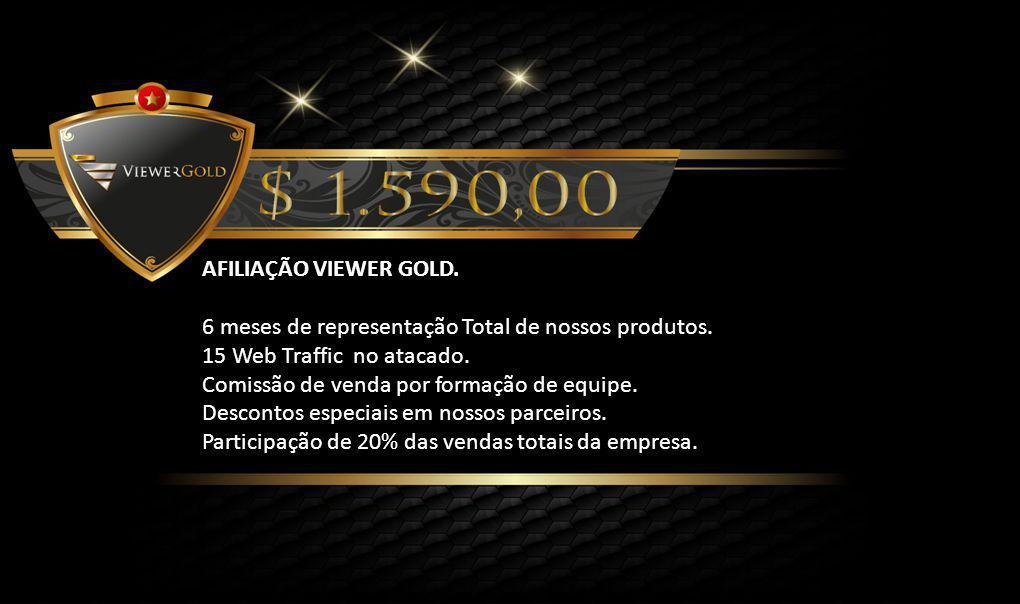 AFILIAÇÃO VIEWER GOLD. 6 meses de representação Total de nossos produtos.