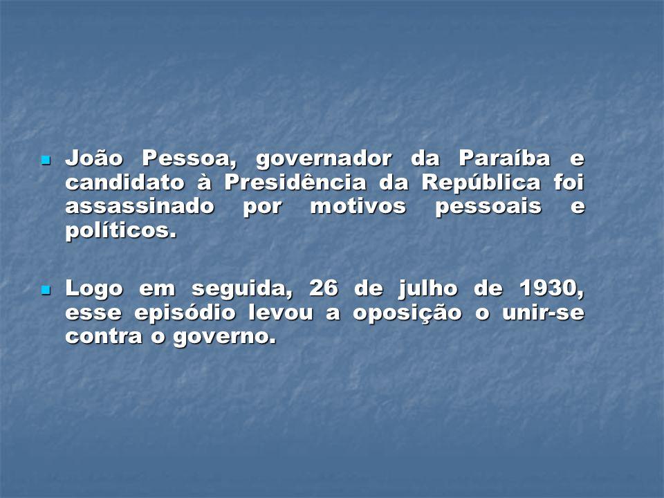 João Pessoa, governador da Paraíba e candidato à Presidência da República foi assassinado por motivos pessoais e políticos.