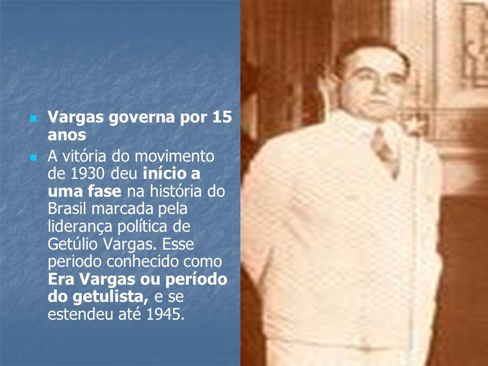 Vargas governa por 15 anos A vitória do movimento de 1930 deu início a uma fase na história do Brasil marcada pela liderança política de Getúlio Vargas.